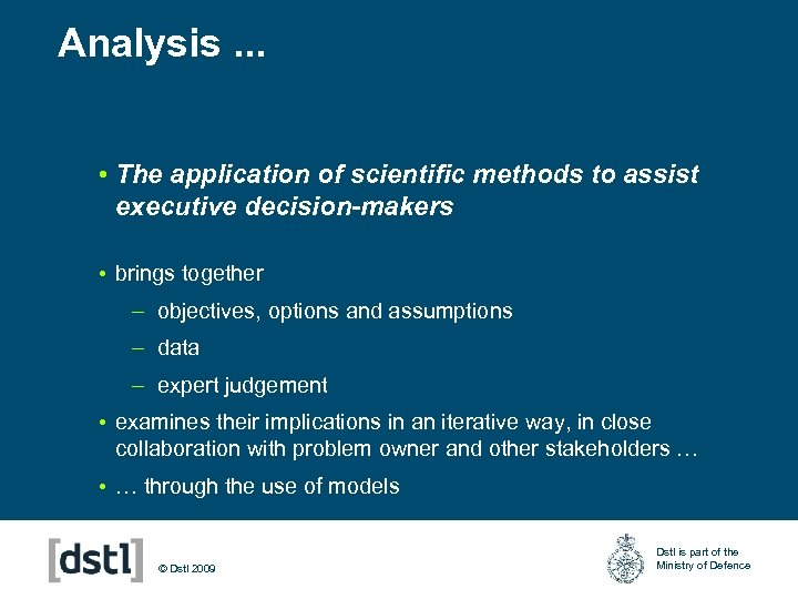 Analysis. . . • The application of scientific methods to assist executive decision-makers •