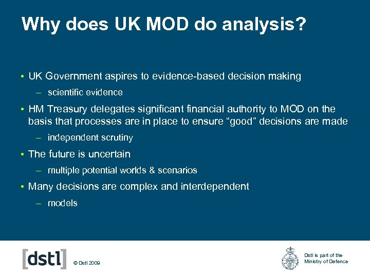 Why does UK MOD do analysis? • UK Government aspires to evidence-based decision making