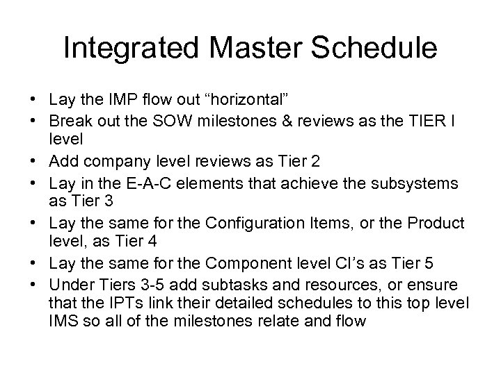 """Integrated Master Schedule • Lay the IMP flow out """"horizontal"""" • Break out the"""
