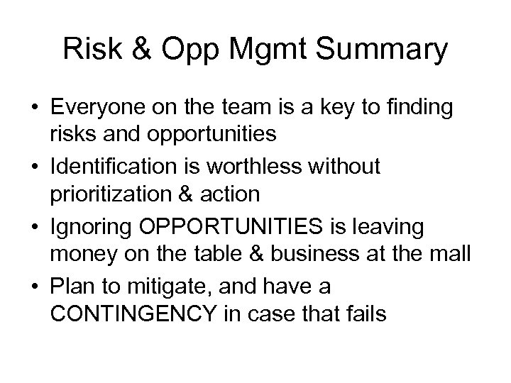 Risk & Opp Mgmt Summary • Everyone on the team is a key to