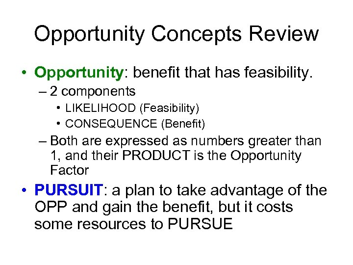 Opportunity Concepts Review • Opportunity: benefit that has feasibility. – 2 components • LIKELIHOOD