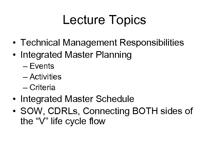 Lecture Topics • Technical Management Responsibilities • Integrated Master Planning – Events – Activities