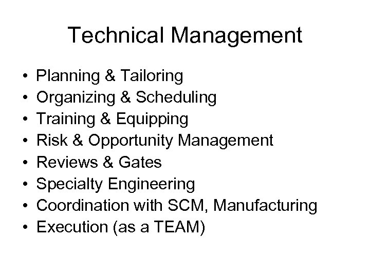 Technical Management • • Planning & Tailoring Organizing & Scheduling Training & Equipping Risk