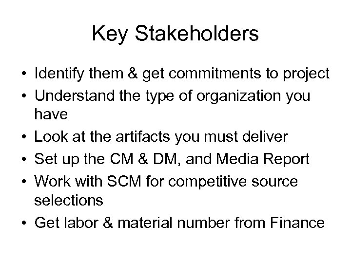 Key Stakeholders • Identify them & get commitments to project • Understand the type