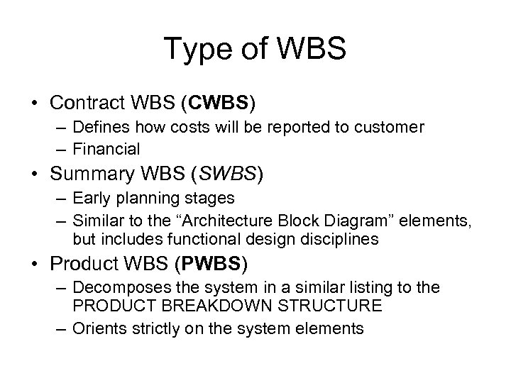 Type of WBS • Contract WBS (CWBS) – Defines how costs will be reported