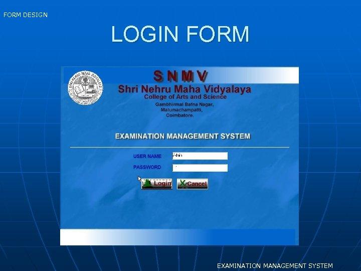 FORM DESIGN LOGIN FORM EXAMINATION MANAGEMENT SYSTEM