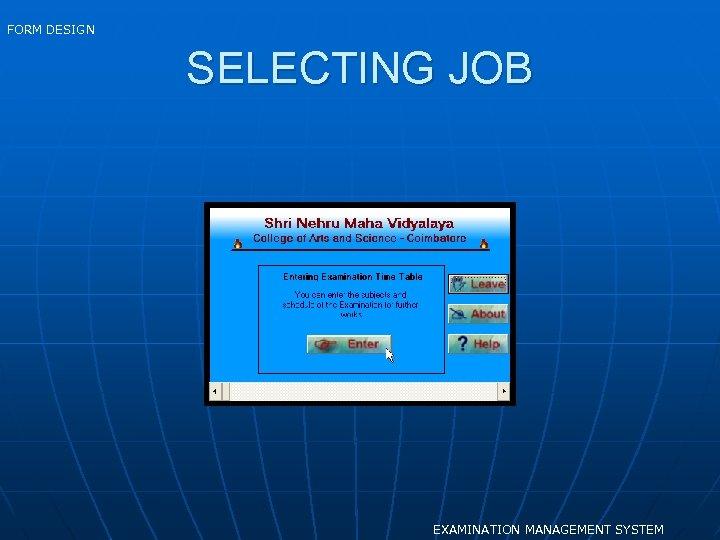 FORM DESIGN SELECTING JOB EXAMINATION MANAGEMENT SYSTEM