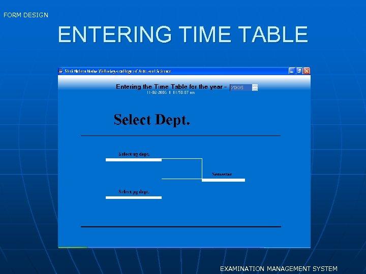 FORM DESIGN ENTERING TIME TABLE EXAMINATION MANAGEMENT SYSTEM