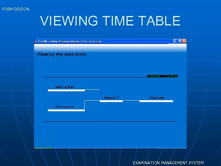 FORM DESIGN VIEWING TIME TABLE EXAMINATION MANAGEMENT SYSTEM