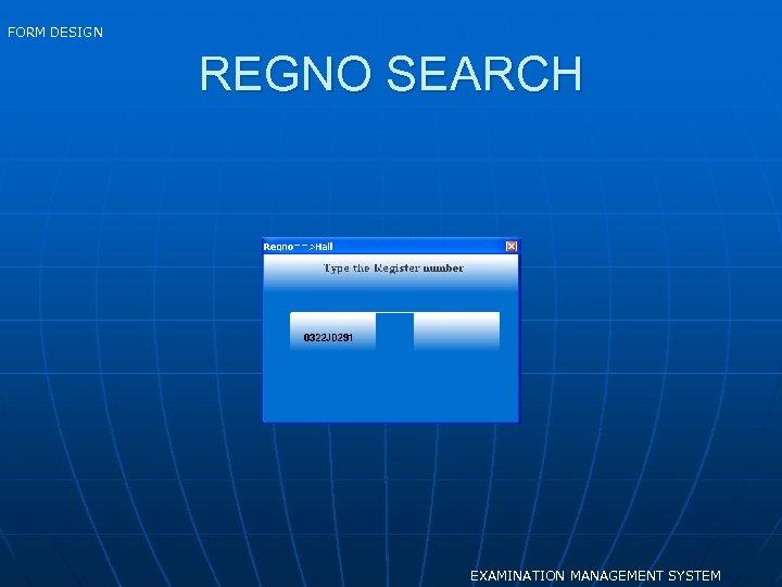 FORM DESIGN REGNO SEARCH EXAMINATION MANAGEMENT SYSTEM