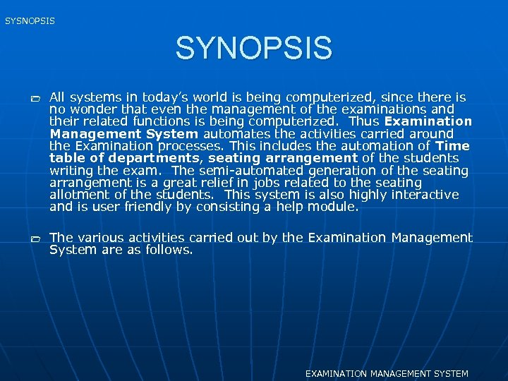 SYSNOPSIS SYNOPSIS 1 1 All systems in today's world is being computerized, since there