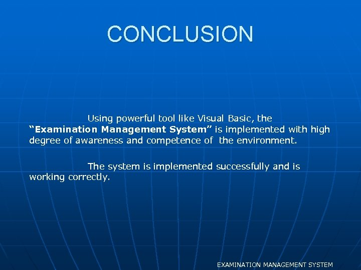 """CONCLUSION Using powerful tool like Visual Basic, the """"Examination Management System"""" is implemented with"""