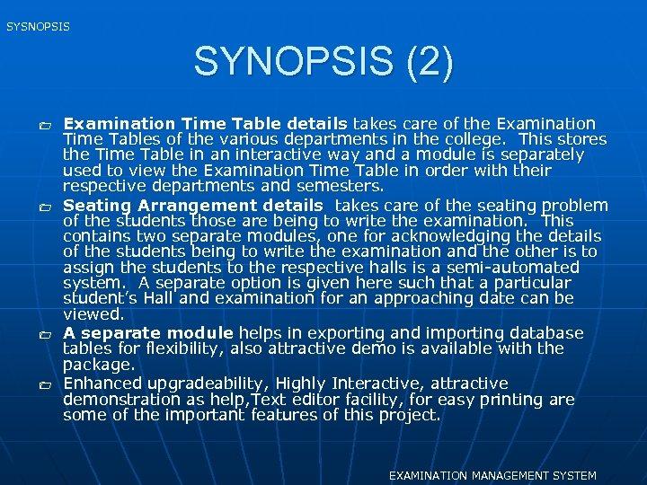 SYSNOPSIS SYNOPSIS (2) 1 1 Examination Time Table details takes care of the Examination
