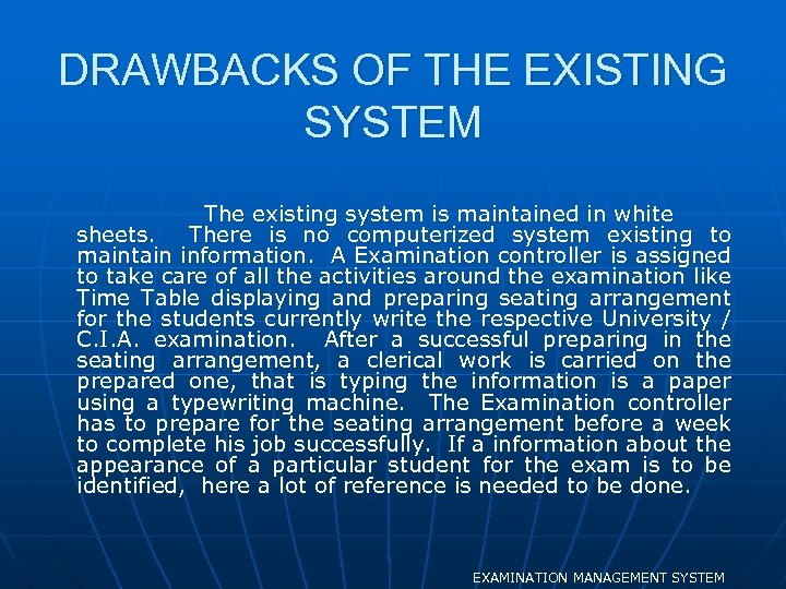 DRAWBACKS OF THE EXISTING SYSTEM The existing system is maintained in white sheets. There