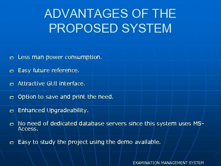 ADVANTAGES OF THE PROPOSED SYSTEM 1 Less man power consumption. 1 Easy future reference.
