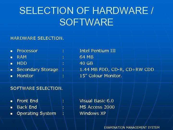 SELECTION OF HARDWARE / SOFTWARE HARDWARE SELECTION. n n n Processor : RAM :