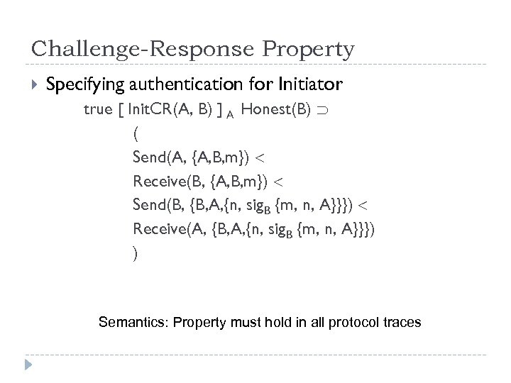 Challenge-Response Property Specifying authentication for Initiator true [ Init. CR(A, B) ] A Honest(B)