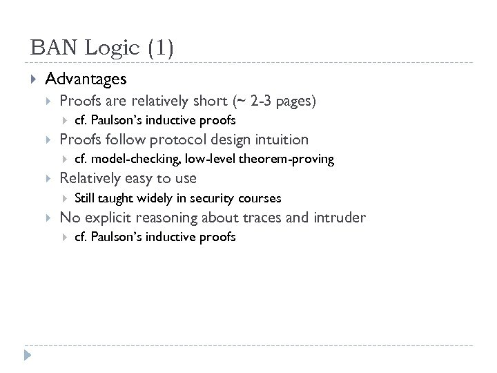 BAN Logic (1) Advantages Proofs are relatively short (~ 2 -3 pages) Proofs follow