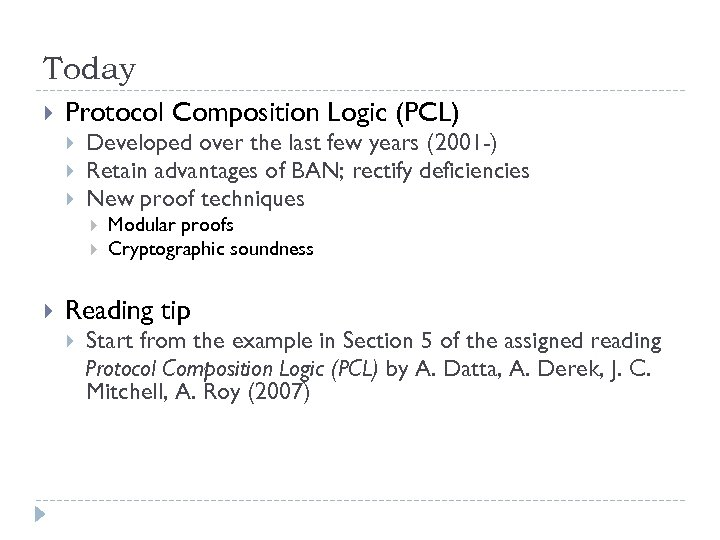 Today Protocol Composition Logic (PCL) Developed over the last few years (2001 -) Retain
