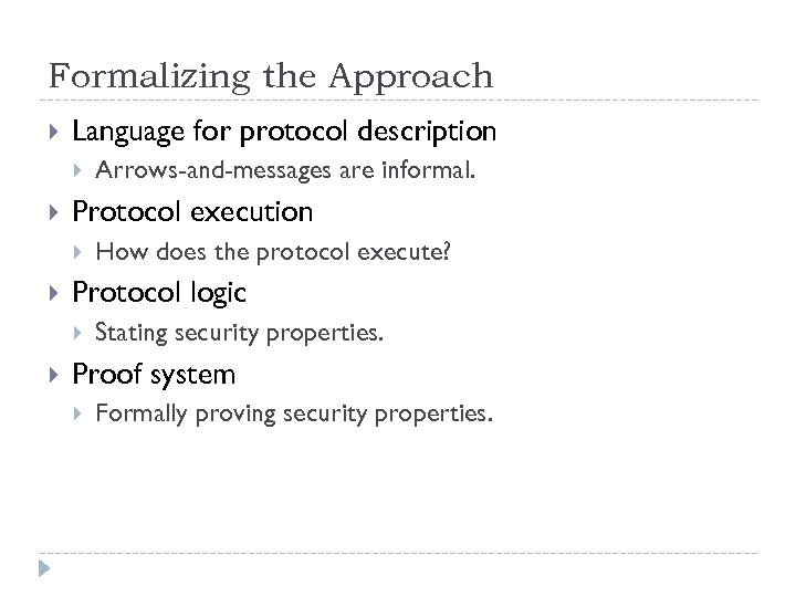 Formalizing the Approach Language for protocol description Protocol execution How does the protocol execute?