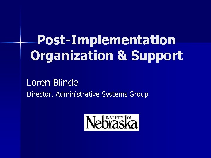 Post-Implementation Organization & Support Loren Blinde Director, Administrative Systems Group