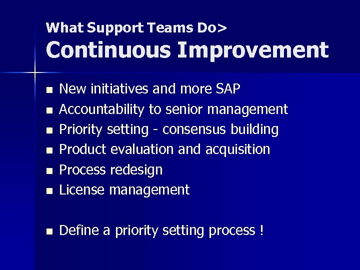 What Support Teams Do> Continuous Improvement n New initiatives and more SAP Accountability to
