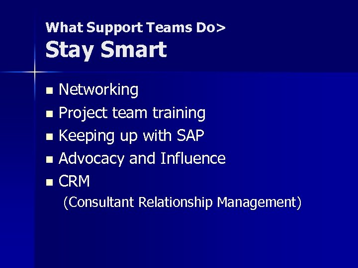 What Support Teams Do> Stay Smart Networking n Project team training n Keeping up