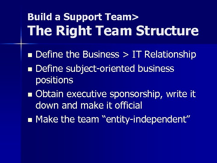 Build a Support Team> The Right Team Structure Define the Business > IT Relationship