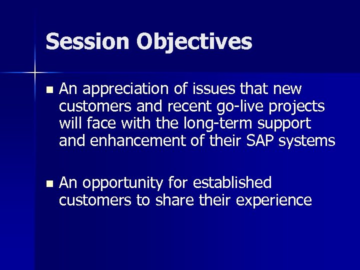 Session Objectives n An appreciation of issues that new customers and recent go-live projects