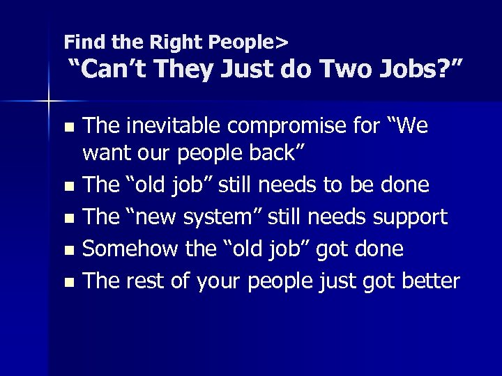 """Find the Right People> """"Can't They Just do Two Jobs? """" The inevitable compromise"""