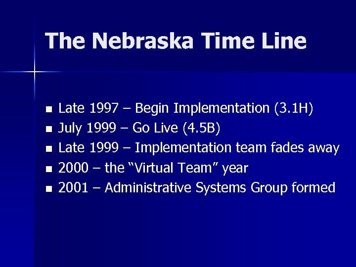 The Nebraska Time Line n n n Late 1997 – Begin Implementation (3. 1