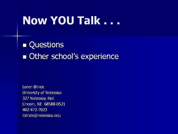 Now YOU Talk. . . Questions n Other school's experience n Loren Blinde University