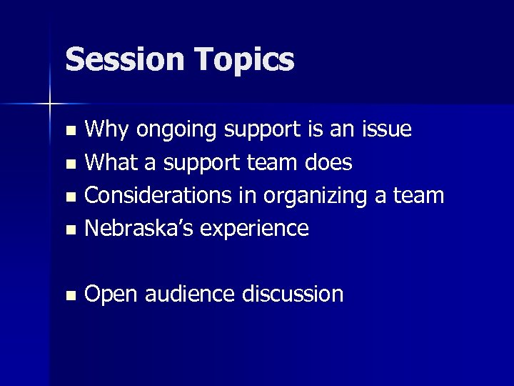 Session Topics Why ongoing support is an issue n What a support team does