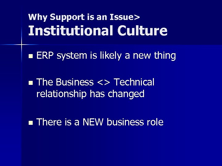 Why Support is an Issue> Institutional Culture n ERP system is likely a new