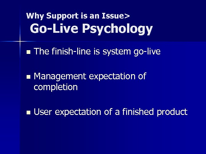 Why Support is an Issue> Go-Live Psychology n The finish-line is system go-live n