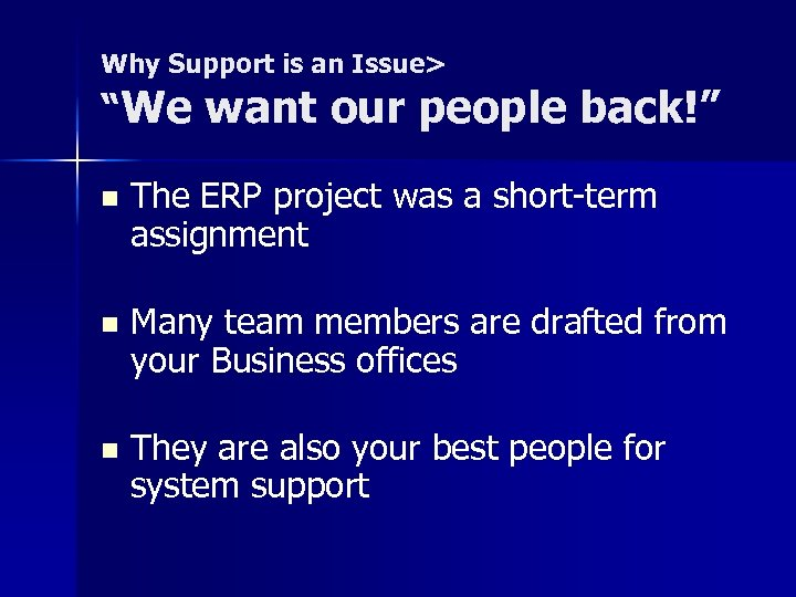 """Why Support is an Issue> """"We want our people back!"""" n The ERP project"""