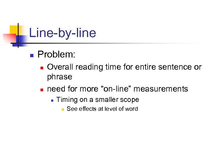 Line-by-line n Problem: n n Overall reading time for entire sentence or phrase need