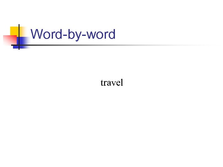 Word-by-word travel