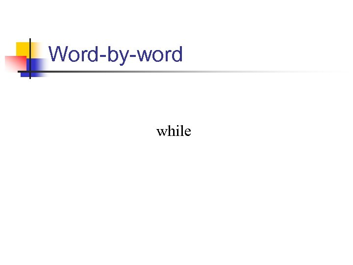 Word-by-word while
