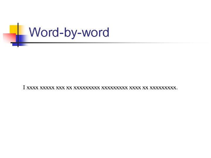 Word-by-word I xxxxx xx xxxxxxxxx xx xxxxx.