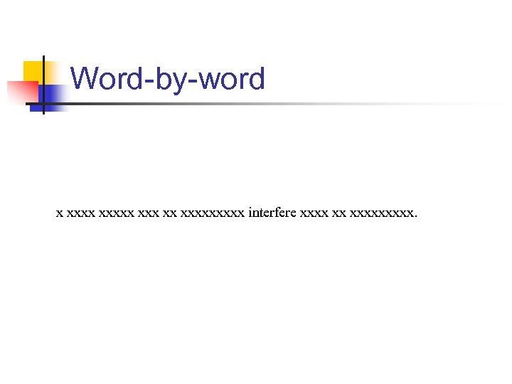 Word-by-word x xxxxx xx xxxxx interfere xxxx xx xxxxx.