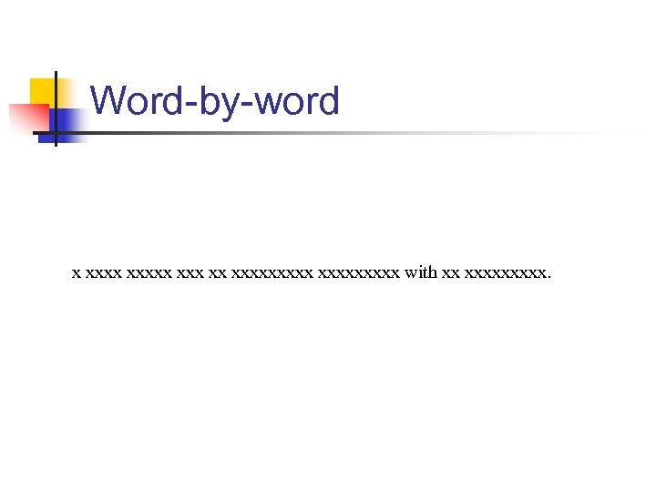 Word-by-word x xxxxx xx xxxxxxxxx with xx xxxxx.