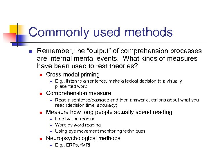 """Commonly used methods n Remember, the """"output"""" of comprehension processes are internal mental events."""