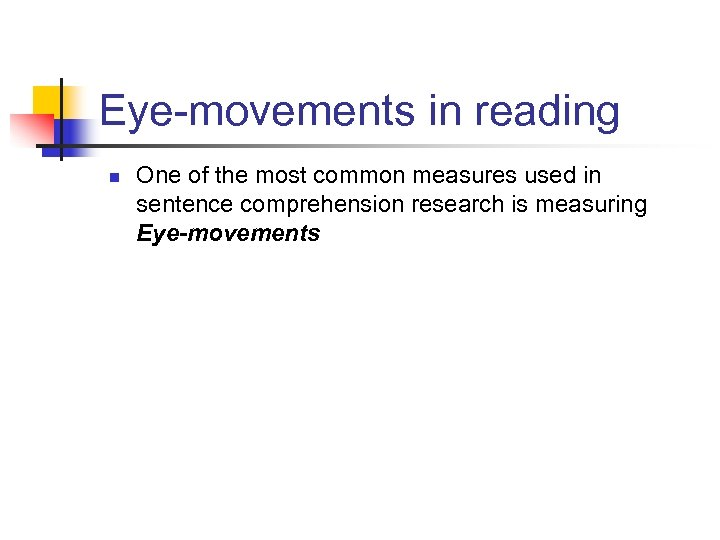 Eye-movements in reading n One of the most common measures used in sentence comprehension