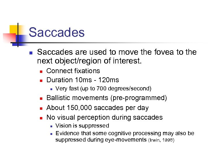 Saccades n Saccades are used to move the fovea to the next object/region of