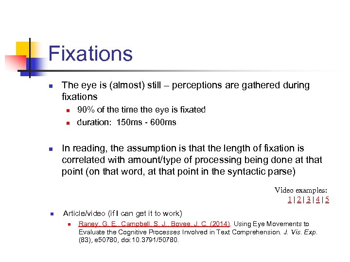 Fixations n The eye is (almost) still – perceptions are gathered during fixations n