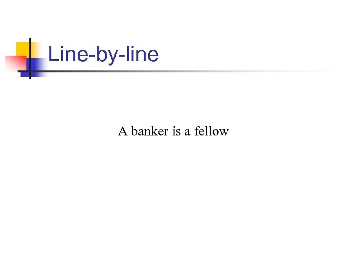 Line-by-line A banker is a fellow