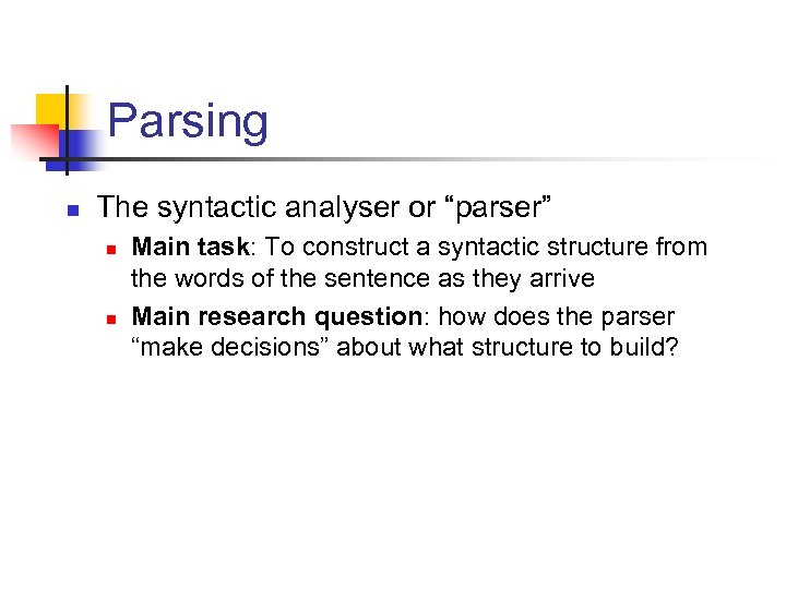 """Parsing n The syntactic analyser or """"parser"""" n n Main task: To construct a"""