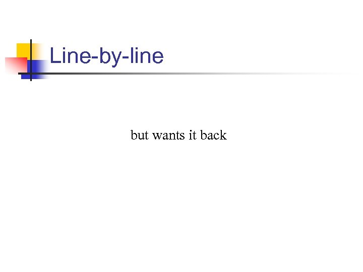 Line-by-line but wants it back