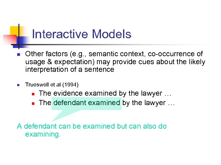 Interactive Models n n Other factors (e. g. , semantic context, co-occurrence of usage